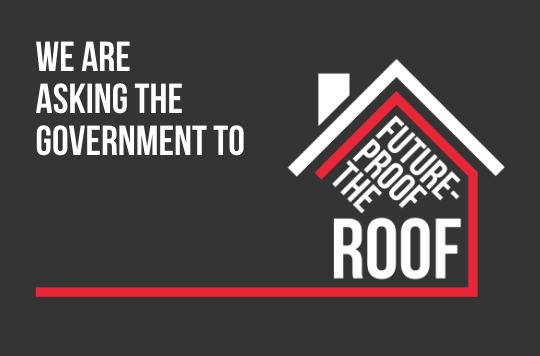 Text graphic which says 'we are asking the Government to future-proof the roof'